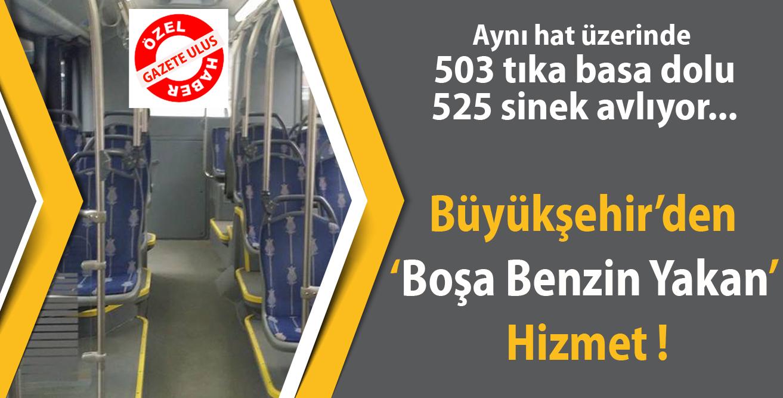 Büyükşehir'den 'Boşa Benzin Yakan' Hizmet !