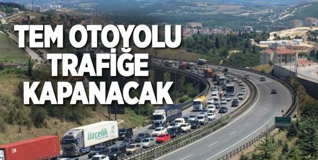 TEM Otoyolu trafiğe kapanacak!