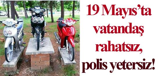 19 Mayıs'ta Vatandaş Rahatsız, Polis Yetersiz!