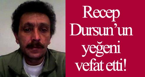 Recep Dursun'un Yeğeni Vefat Etti!