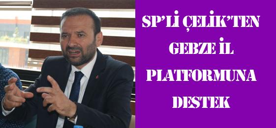 SP İl Başkanı Çelik'ten Gebze'ye Destek!