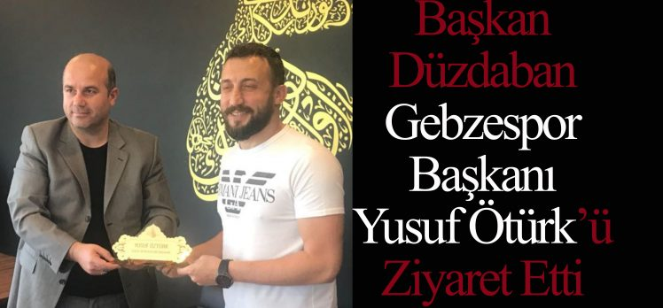Başkan Düzdaban'dan Öztürk'e Ziyaret!